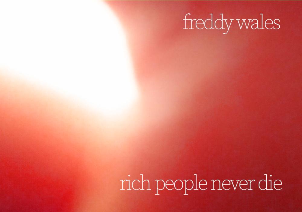 """Rich People Never Die"", l'ultima produzione firmata Freddy Wales!!!"